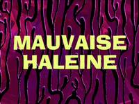 Something smells  -  Mauvaise haleine