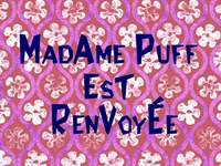 Mrs Puff, you're fired!  -  Madame Puff est renvoyée